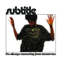 SUBTITLE - I'm Always Recovering from Tomorrow
