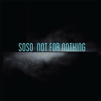 SOSO - Not for Nothing