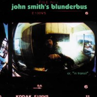 JOHN SMITH - Blunderbus (Or, in Transit)